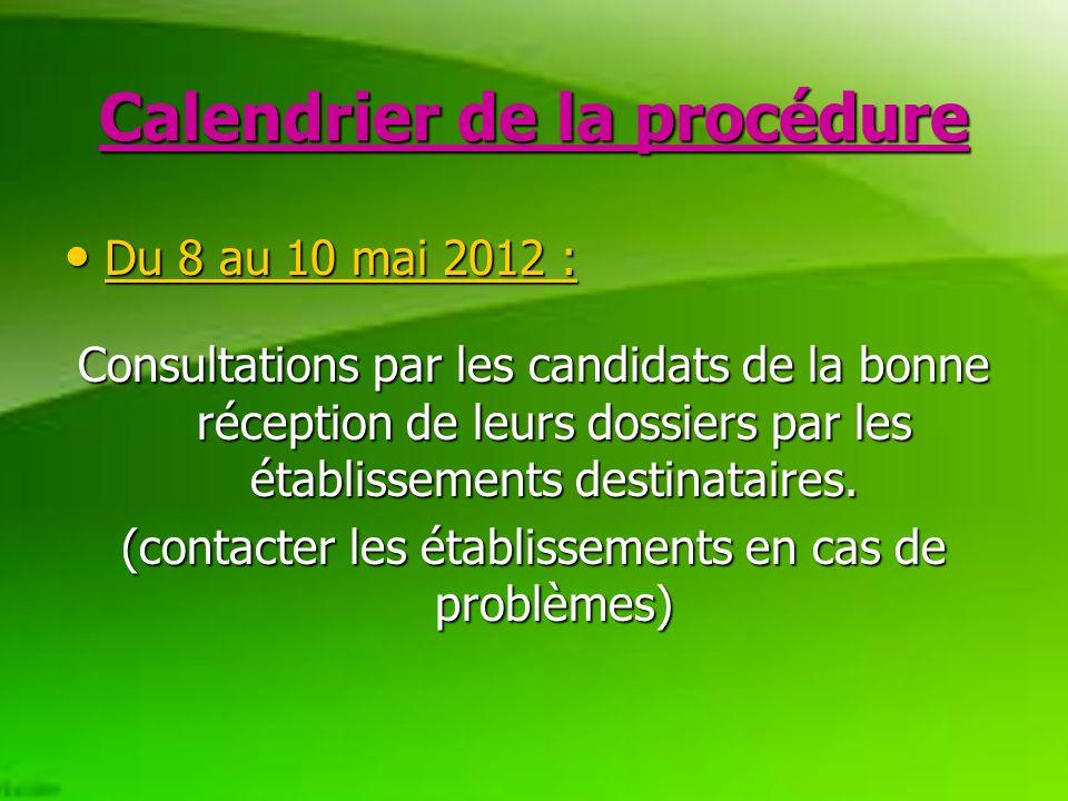Calendrier de la procédure Du 8 au 10 mai 2012 : Du 8 au 10 mai 2012 : Consultations par les candidats de la bonne réception de leurs dossiers par les établissements destinataires.