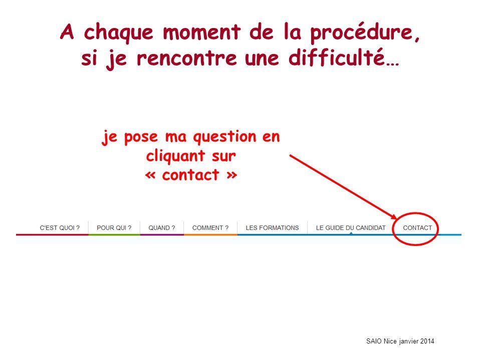SAIO Nice janvier 2014 A chaque moment de la procédure, si je rencontre une difficulté… je pose ma question en cliquant sur « contact »