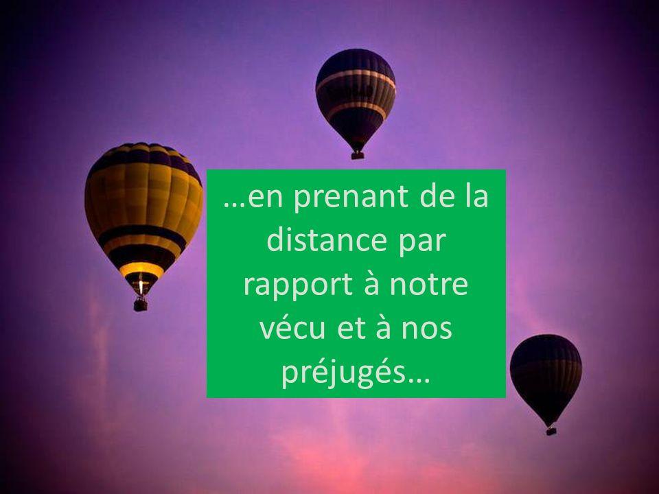 …en prenant de la distance par rapport à notre vécu et à nos préjugés…