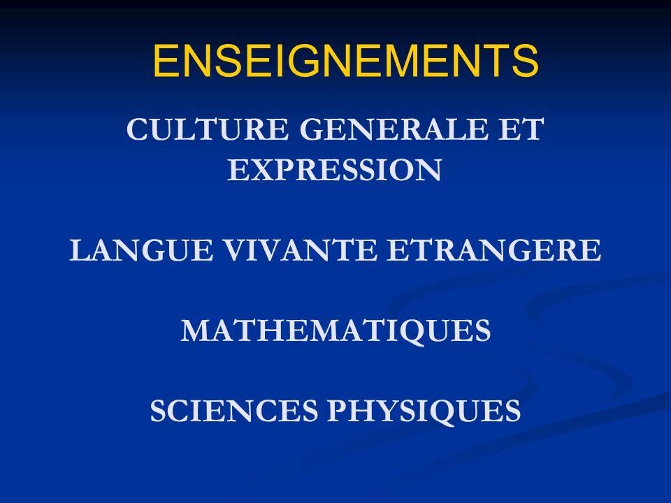CULTURE GENERALE ET EXPRESSION LANGUE VIVANTE ETRANGERE MATHEMATIQUES SCIENCES PHYSIQUES ENSEIGNEMENTS