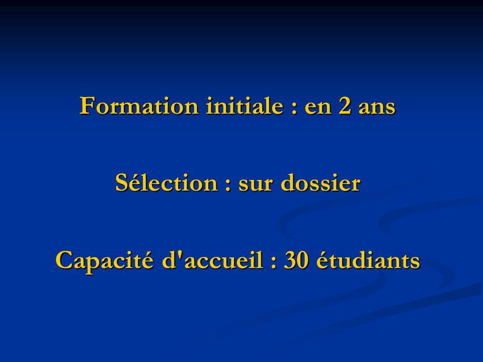 Formation initiale : en 2 ans Sélection : sur dossier Capacité d'accueil : 30 étudiants