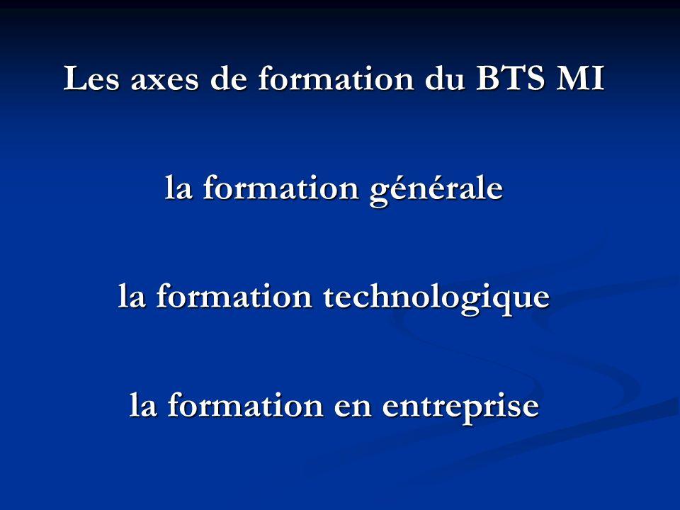 Les axes de formation du BTS MI la formation générale la formation technologique la formation en entreprise