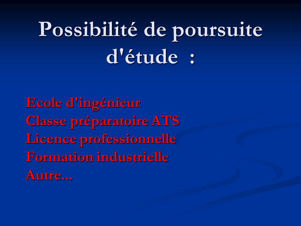 Possibilité de poursuite d'étude : Ecole d'ingénieur Classe préparatoire ATS Licence professionnelle Formation industrielle Autre...