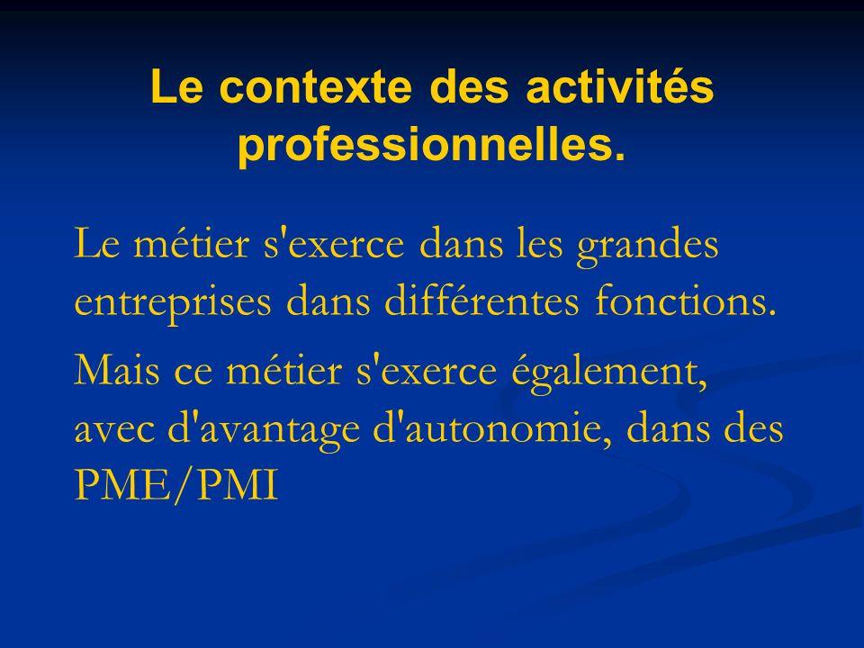 Le contexte des activités professionnelles. Le métier s'exerce dans les grandes entreprises dans différentes fonctions. Mais ce métier s'exerce égalem
