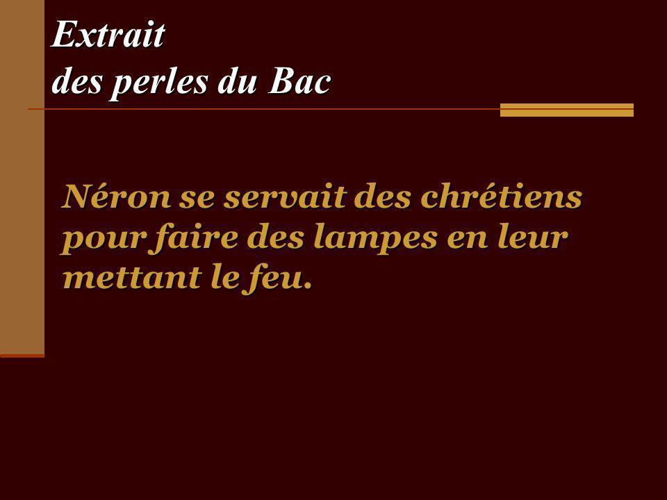 Extrait des perles du Bac Néron se servait des chrétiens pour faire des lampes en leur mettant le feu.