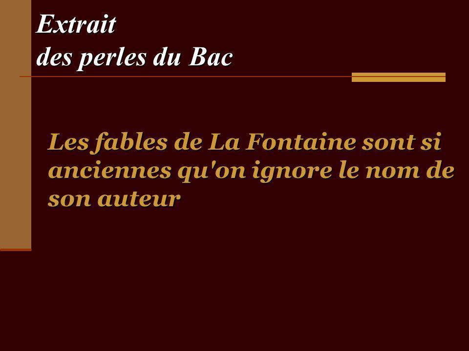 Extrait des perles du Bac Les fables de La Fontaine sont si anciennes qu on ignore le nom de son auteur