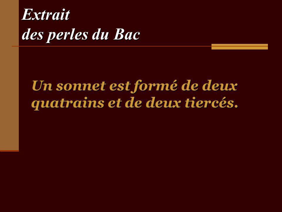 Extrait des perles du Bac Un sonnet est formé de deux quatrains et de deux tiercés.