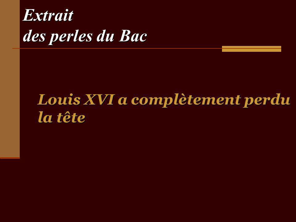 Extrait des perles du Bac Louis XVI a complètement perdu la tête