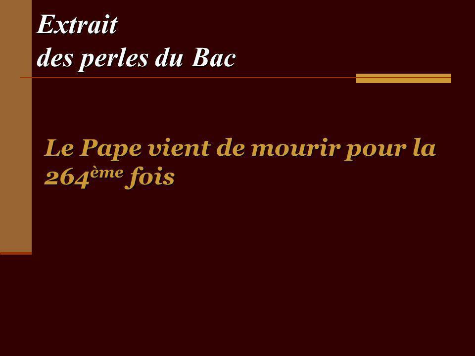 Extrait des perles du Bac Le Pape vient de mourir pour la 264 ème fois