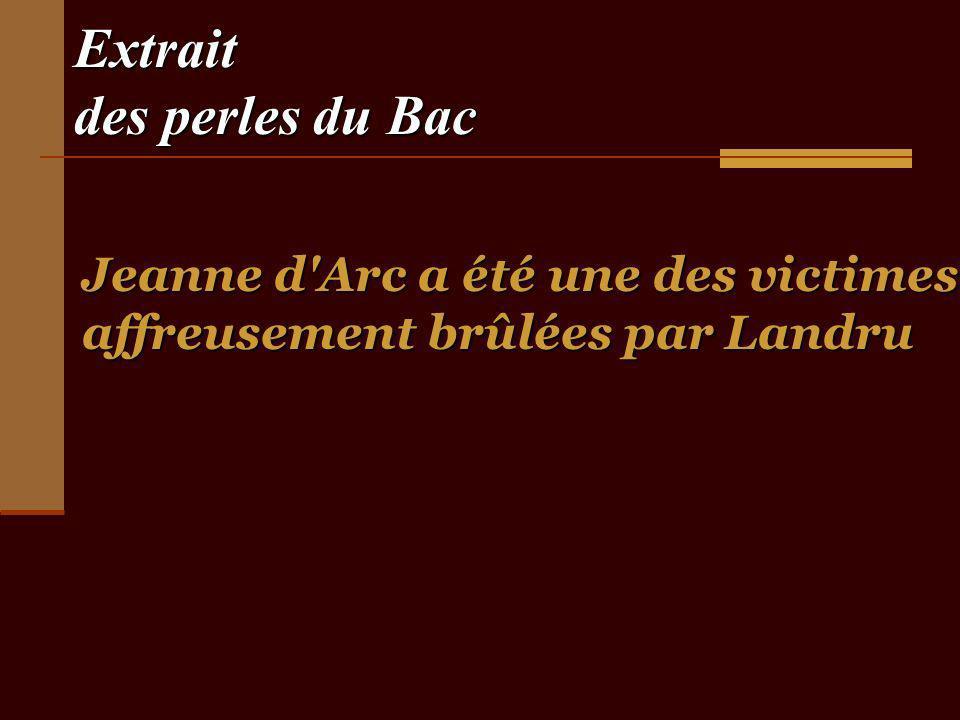Extrait des perles du Bac Jeanne d Arc a été une des victimes affreusement brûlées par Landru