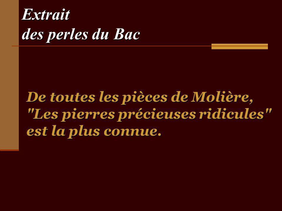 Extrait des perles du Bac De toutes les pièces de Molière, Les pierres précieuses ridicules est la plus connue.
