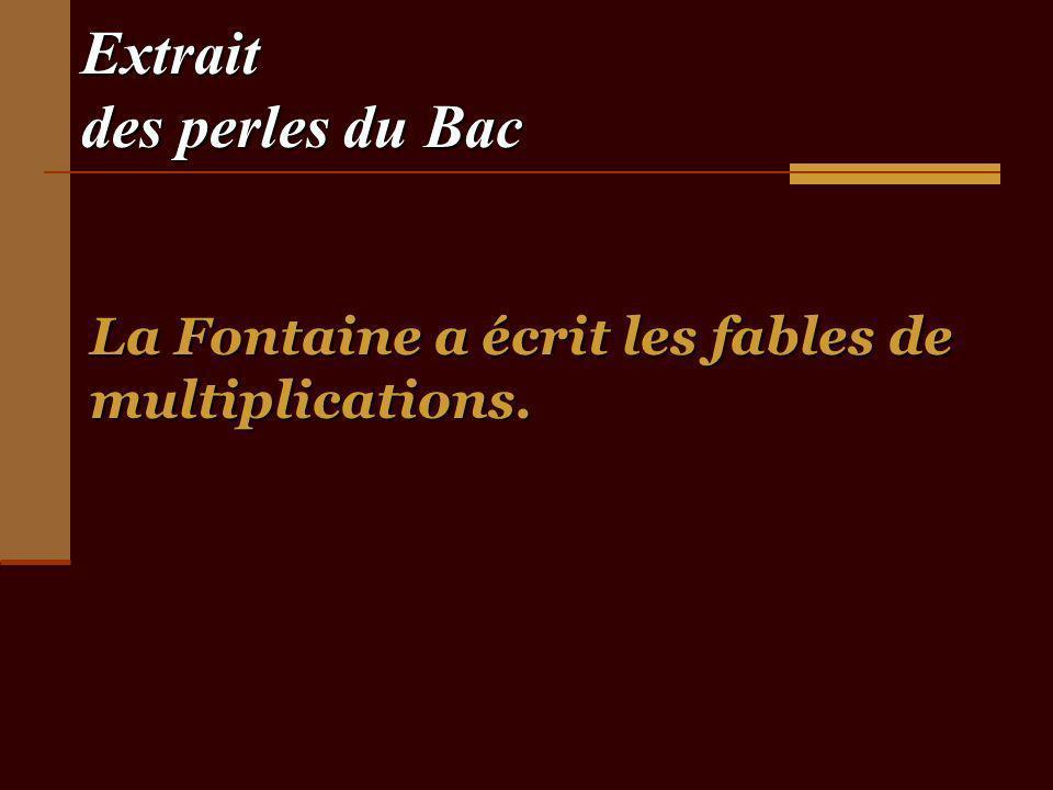 Extrait des perles du Bac La Fontaine a écrit les fables de multiplications.