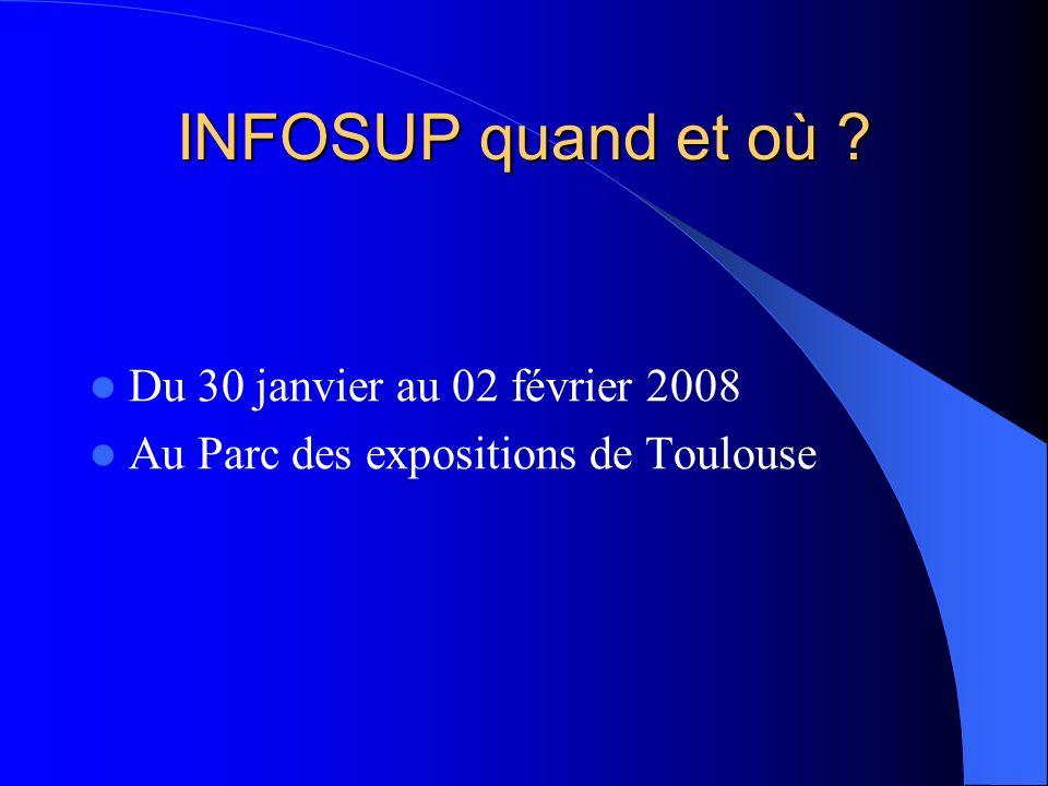 INFOSUP quand et où ? Du 30 janvier au 02 février 2008 Au Parc des expositions de Toulouse