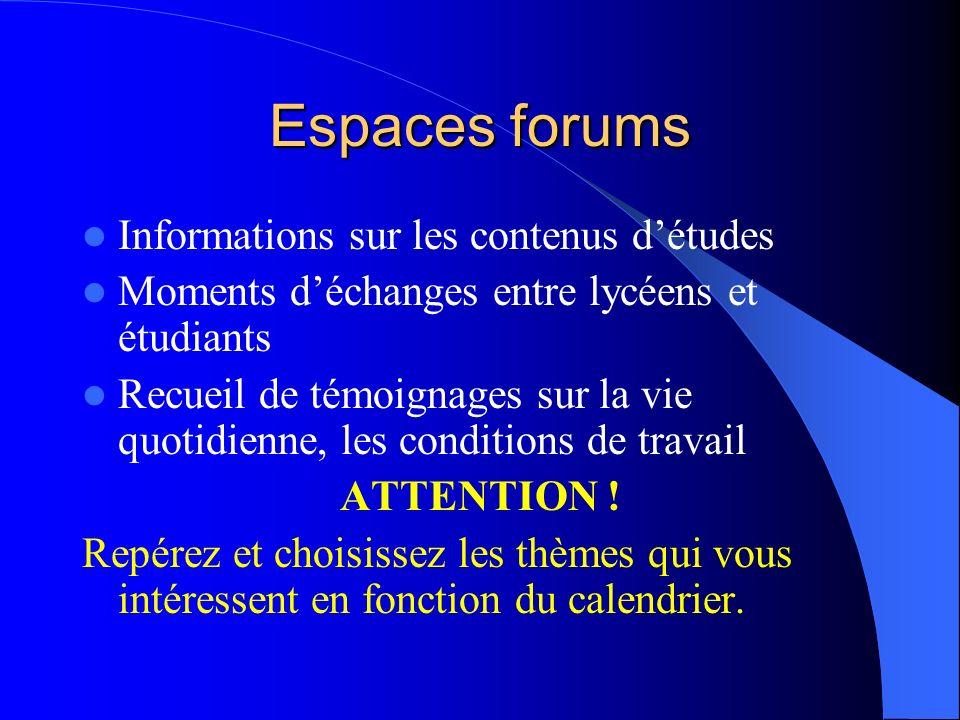 Espaces forums Informations sur les contenus détudes Moments déchanges entre lycéens et étudiants Recueil de témoignages sur la vie quotidienne, les conditions de travail ATTENTION .