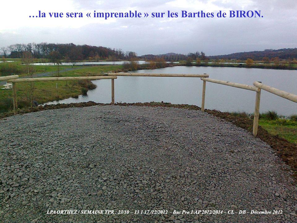 …la vue sera « imprenable » sur les Barthes de BIRON. LPA ORTHEZ / SEMAINE TPR : 23/10 – 13 1 17 /12/2012 – Bac Pro 1 AP 2012/2014 – CL – DB – Décembr