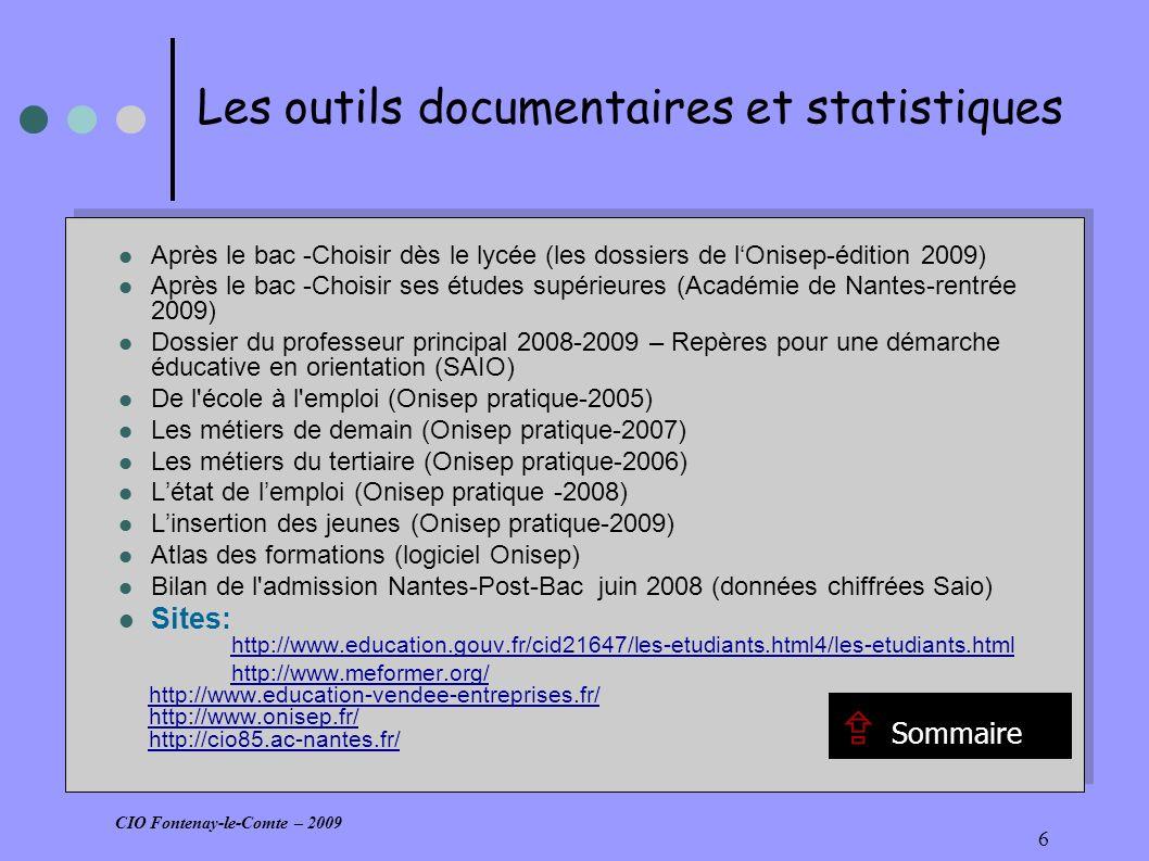17 Outils documentaires Après le Bac, choisir dès le lycée, édition 2009: - Après Bac Pro – page 27 – (ou sur le site de lonisep : lire )lire - Toutes les formations par domaine – page 97 et suivantes (ou sur le site de lonisep : Rechercher une formation après le bac)Rechercher une formation après le bac Après Bac, choisir ses études supérieures : Guide régional des Pays de la Loire (ou sur le site de lonisep : Guide 2009 : Après le BAC/ONISEP)Guide 2009 : Après le BAC/ONISEP Collection Diplômes ONISEP : Les BTS (brochure ONISEP 2005) (ou sur le site de lONISEP/Picardie: BTS industriels ; BTS tertiaires)BTS industriels BTS tertiaires Après le Bac, choisir dès le lycée, édition 2009: - Après Bac Pro – page 27 – (ou sur le site de lonisep : lire )lire - Toutes les formations par domaine – page 97 et suivantes (ou sur le site de lonisep : Rechercher une formation après le bac)Rechercher une formation après le bac Après Bac, choisir ses études supérieures : Guide régional des Pays de la Loire (ou sur le site de lonisep : Guide 2009 : Après le BAC/ONISEP)Guide 2009 : Après le BAC/ONISEP Collection Diplômes ONISEP : Les BTS (brochure ONISEP 2005) (ou sur le site de lONISEP/Picardie: BTS industriels ; BTS tertiaires)BTS industriels BTS tertiaires CIO Fontenay-le-Comte – 2009