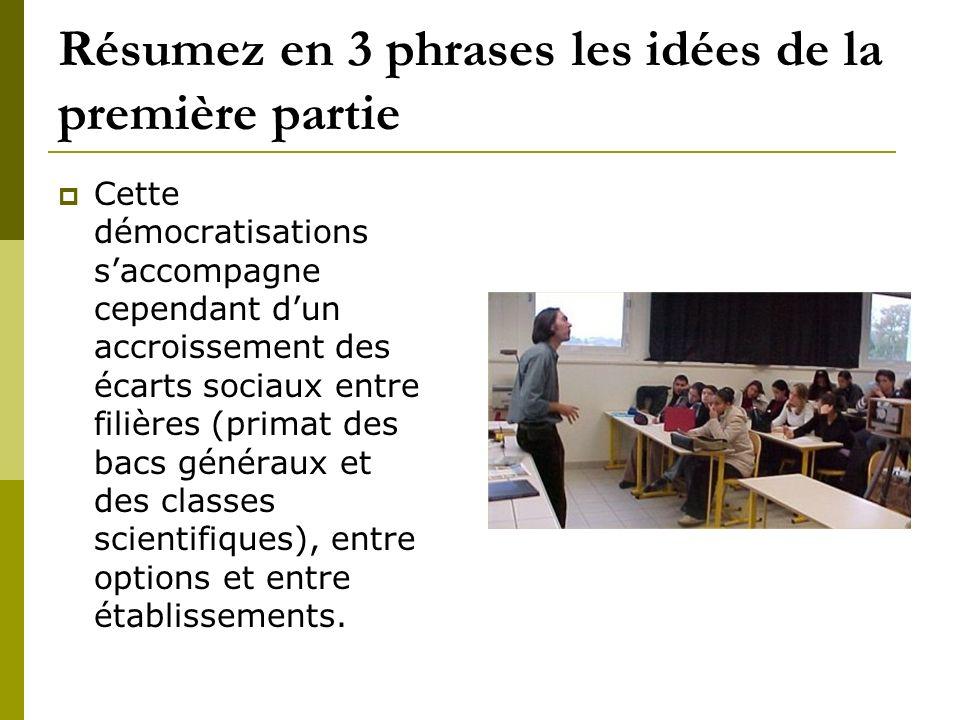 Résumez en 3 phrases les idées de la première partie Cette démocratisations saccompagne cependant dun accroissement des écarts sociaux entre filières