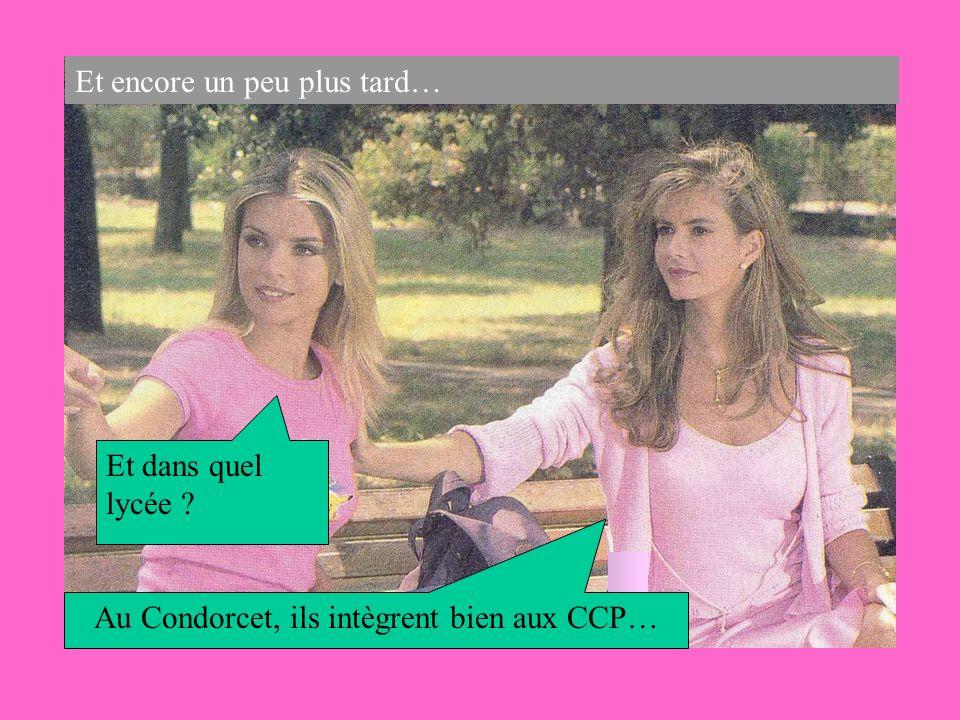 Et encore un peu plus tard… Et dans quel lycée Au Condorcet, ils intègrent bien aux CCP…