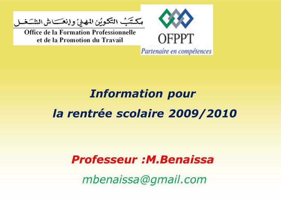 Information pour la rentrée scolaire 2009/2010 Professeur :M.Benaissa mbenaissa@gmail.com