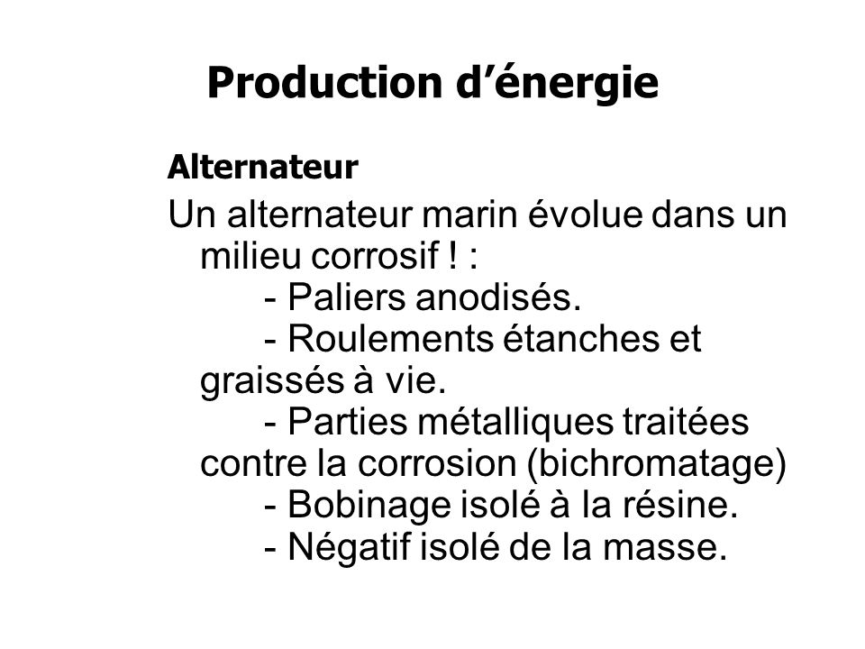 Production dénergie Alternateur Un alternateur marin évolue dans un milieu corrosif .