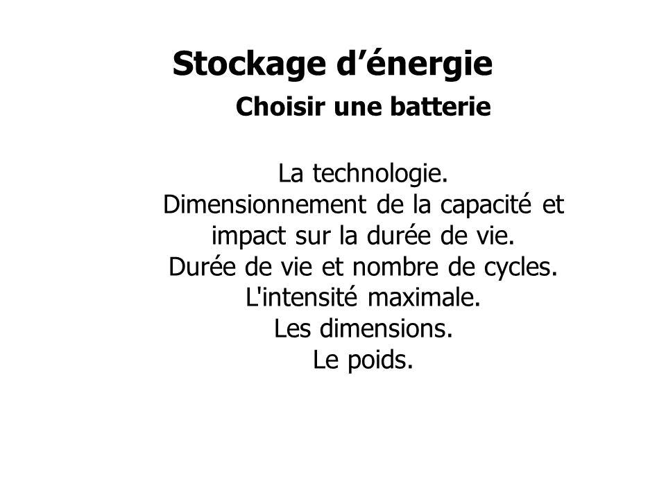 Stockage dénergie Choisir une batterie TechnologieUtilisation Types de plaques Types d électr olyte Servi tude Démarrage Décharge profonde (50%) Décharge profonde (80%) Décharge complète (100%) Plaques minces Liquide- - -+++- - - Plaques épaisses Liquide+++-350 cycles- - - Plaques épaisses AGM+++++450 cycles275 cycles200 Plaques épaisses Gel++++650 cycles420 cycles350