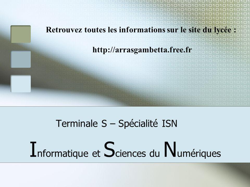 Terminale S – Spécialité ISN I nformatique et S ciences du N umériques Retrouvez toutes les informations sur le site du lycée : http://arrasgambetta.f