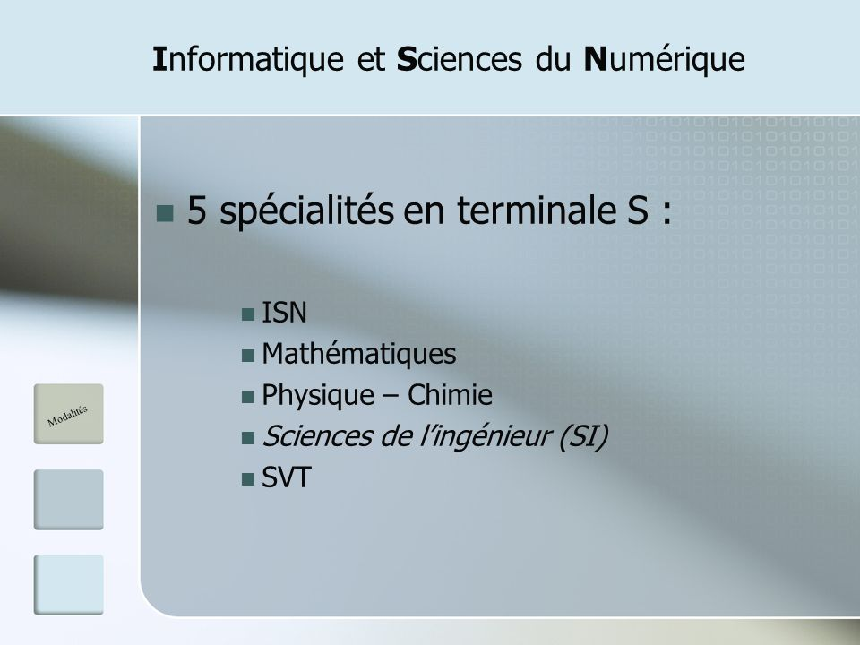 Informatique et Sciences du Numérique 5 spécialités en terminale S : ISN Mathématiques Physique – Chimie Sciences de lingénieur (SI) SVT Modalités