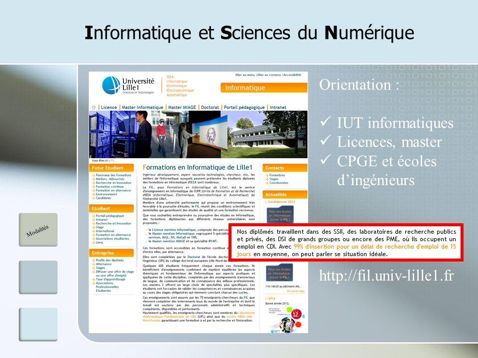 Informatique et Sciences du Numérique Modalités Orientation : IUT informatiques Licences, master CPGE et écoles dingénieurs http://fil.univ-lille1.fr
