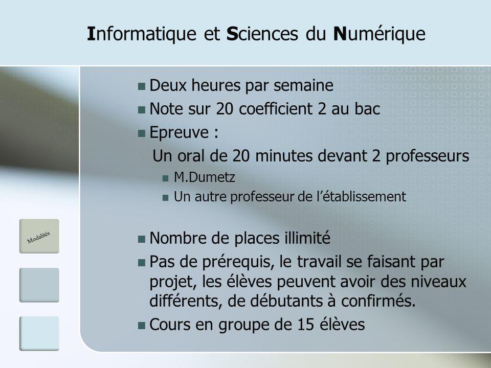 Informatique et Sciences du Numérique Deux heures par semaine Note sur 20 coefficient 2 au bac Epreuve : Un oral de 20 minutes devant 2 professeurs M.