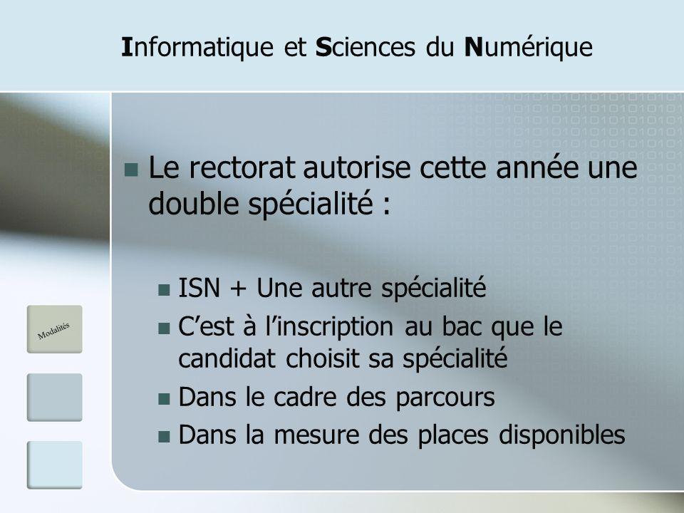 Informatique et Sciences du Numérique Le rectorat autorise cette année une double spécialité : ISN + Une autre spécialité Cest à linscription au bac q
