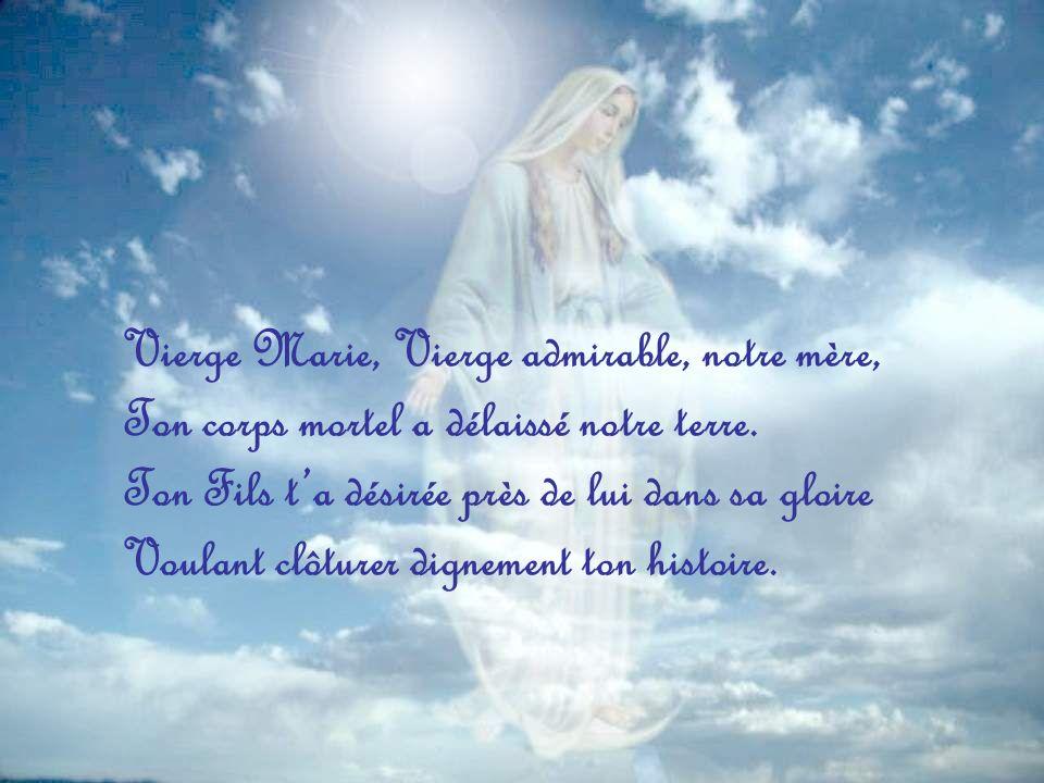Vierge Marie, Vierge admirable, notre mère, Ton corps mortel a délaissé notre terre.