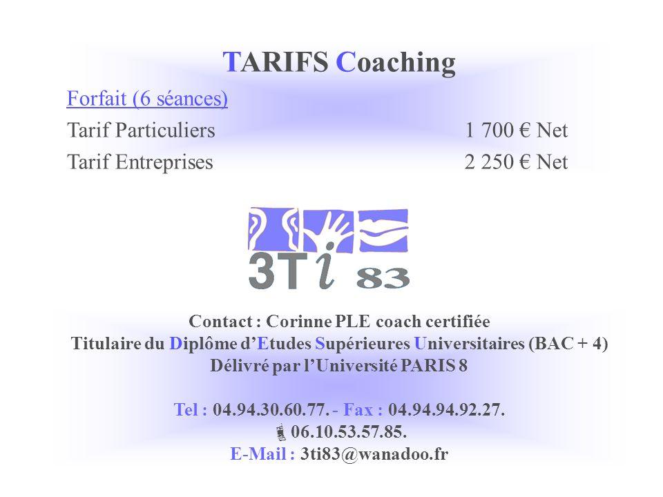 TARIFS Coaching Forfait (6 séances) Tarif Particuliers 1 700 Net Tarif Entreprises2 250 Net Contact : Corinne PLE coach certifiée Titulaire du Diplôme