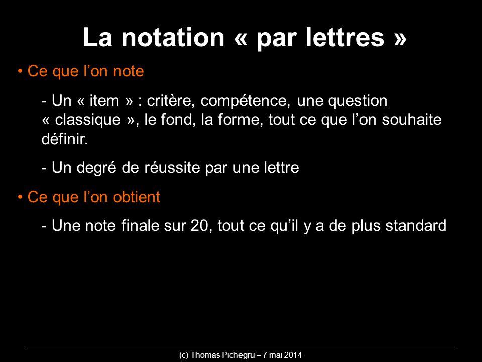 La notation « par lettres » Ce que lon note - Un « item » : critère, compétence, une question « classique », le fond, la forme, tout ce que lon souhai