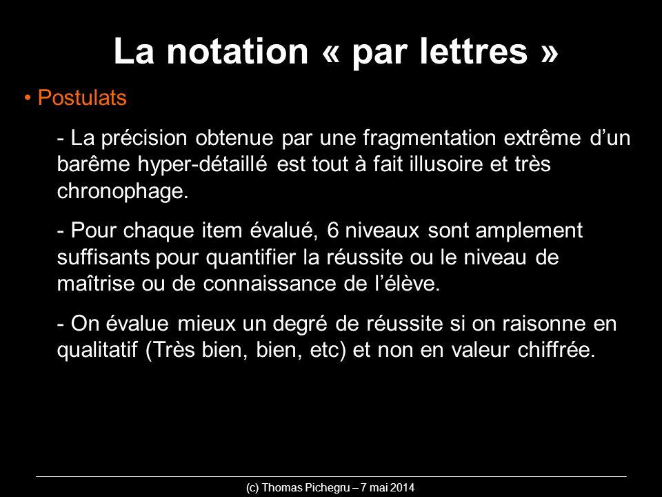 La notation « par lettres » Postulats - La précision obtenue par une fragmentation extrême dun barême hyper-détaillé est tout à fait illusoire et très