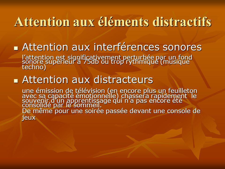 Attention aux éléments distractifs Attention aux interférences sonores Attention aux interférences sonores lattention est significativement perturbée