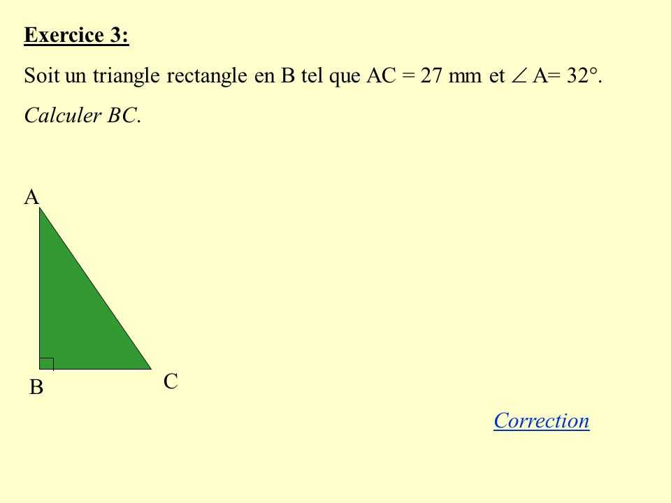 Exercice 3: Soit un triangle rectangle en B tel que AC = 27 mm et A= 32°.