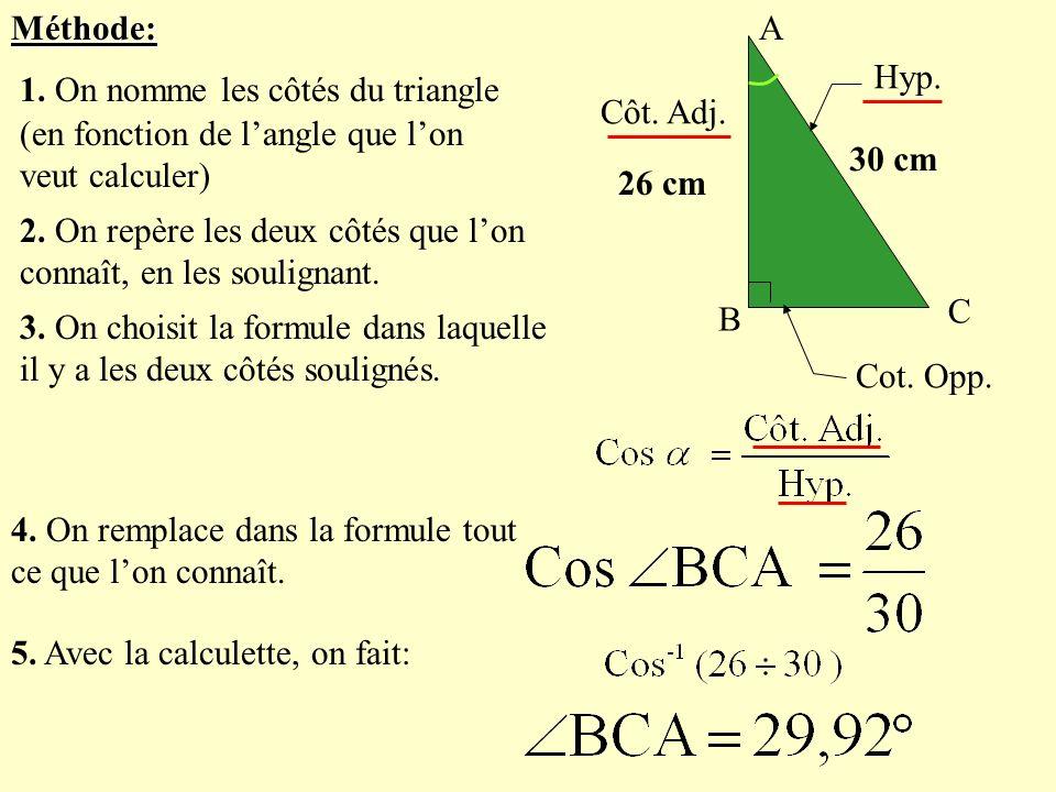 AMéthode: 2. On repère les deux côtés que lon connaît, en les soulignant. 3. On choisit la formule dans laquelle il y a les deux côtés soulignés. B C