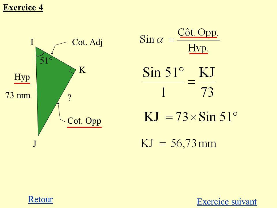 Cot. Adj Cot. Opp Hyp Retour Exercice suivant Exercice 4 51° I K J ? 73 mm