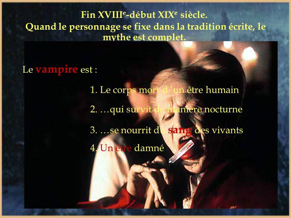 XVIII e siècle Essor de l esprit scientifique Les légendes de vampires présentent des cautions pseudo-scientifiques 1 ere apparition du crucifix comme