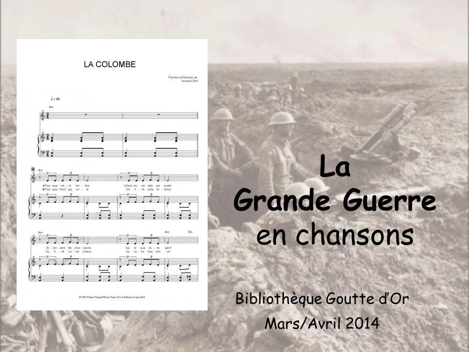 La Grande Guerre en chansons Bibliothèque Goutte dOr Mars/Avril 2014