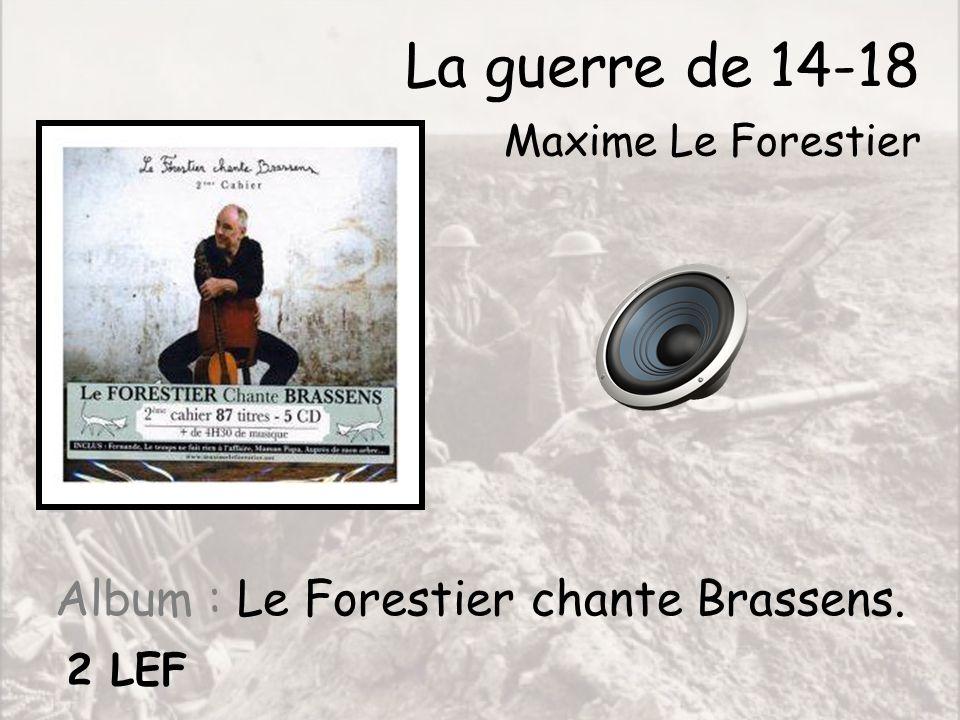 La guerre de 14-18 Maxime Le Forestier Album : Le Forestier chante Brassens. 2 LEF