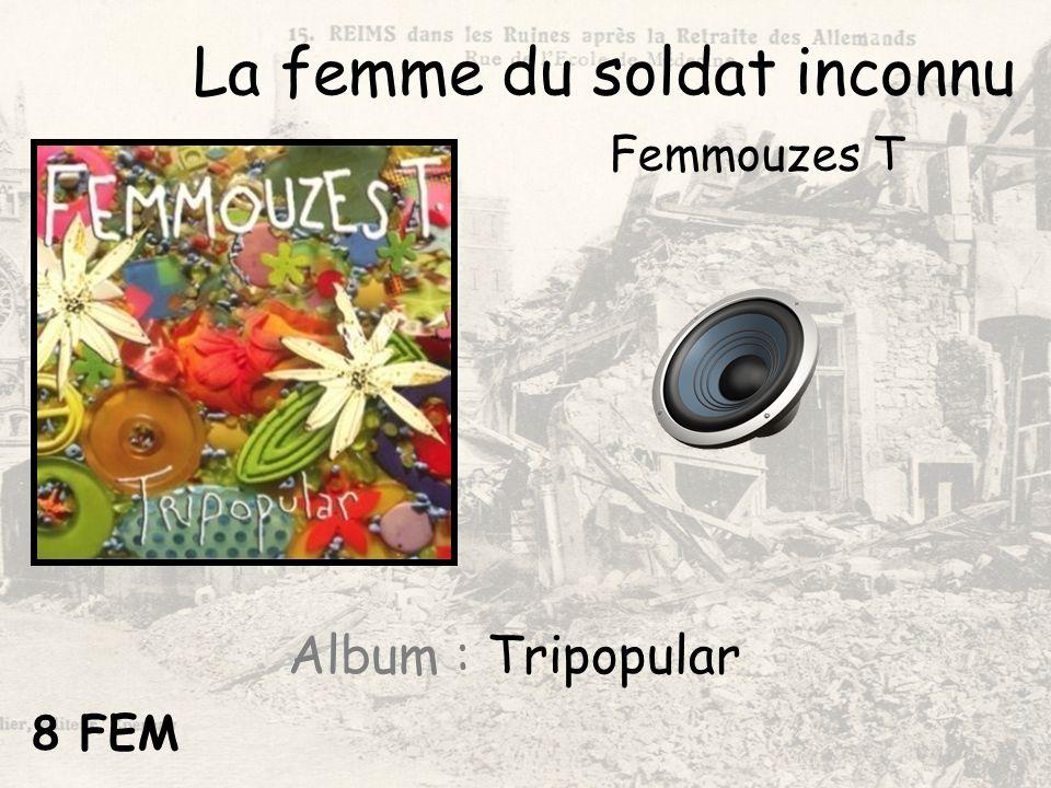 La femme du soldat inconnu Femmouzes T Album : Tripopular 8 FEM