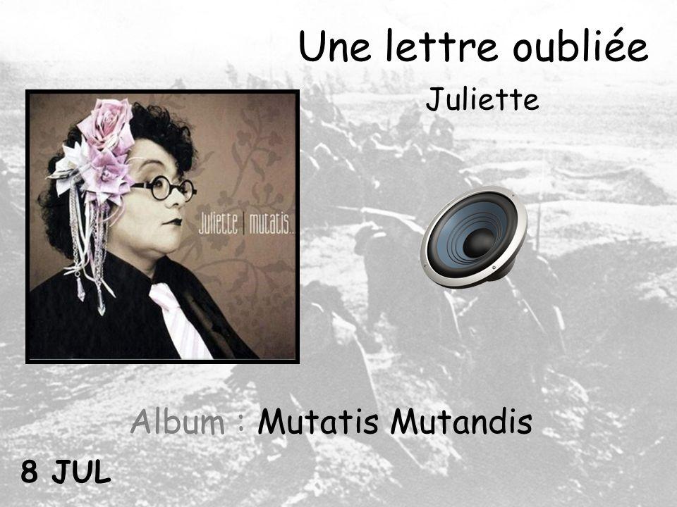Une lettre oubliée Juliette Album : Mutatis Mutandis 8 JUL