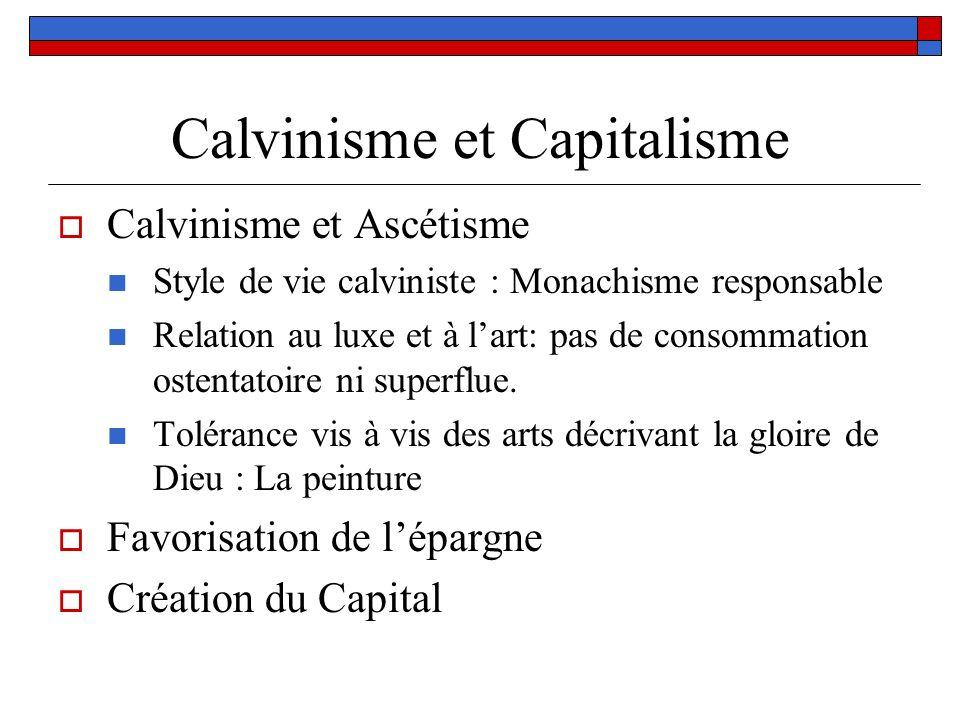 Calvinisme et Capitalisme Calvinisme et Ascétisme Style de vie calviniste : Monachisme responsable Relation au luxe et à lart: pas de consommation ost