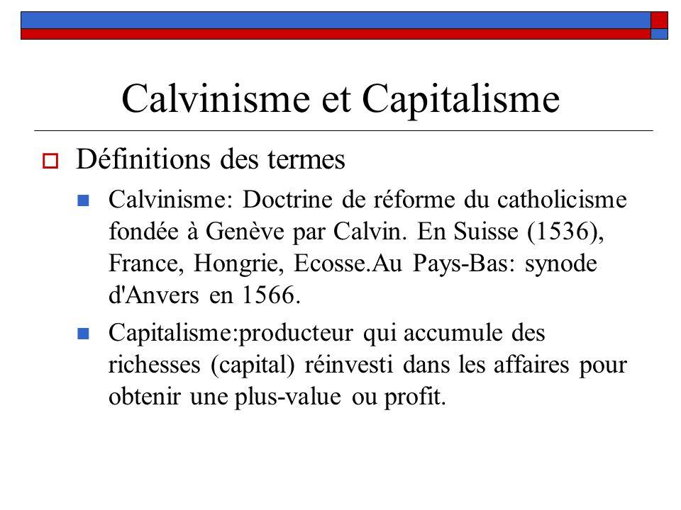 Calvinisme et Capitalisme Définitions des termes Calvinisme: Doctrine de réforme du catholicisme fondée à Genève par Calvin. En Suisse (1536), France,