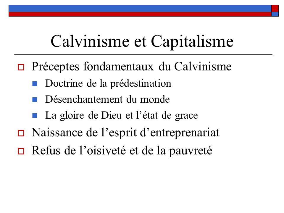 Calvinisme et Capitalisme Préceptes fondamentaux du Calvinisme Doctrine de la prédestination Désenchantement du monde La gloire de Dieu et létat de gr