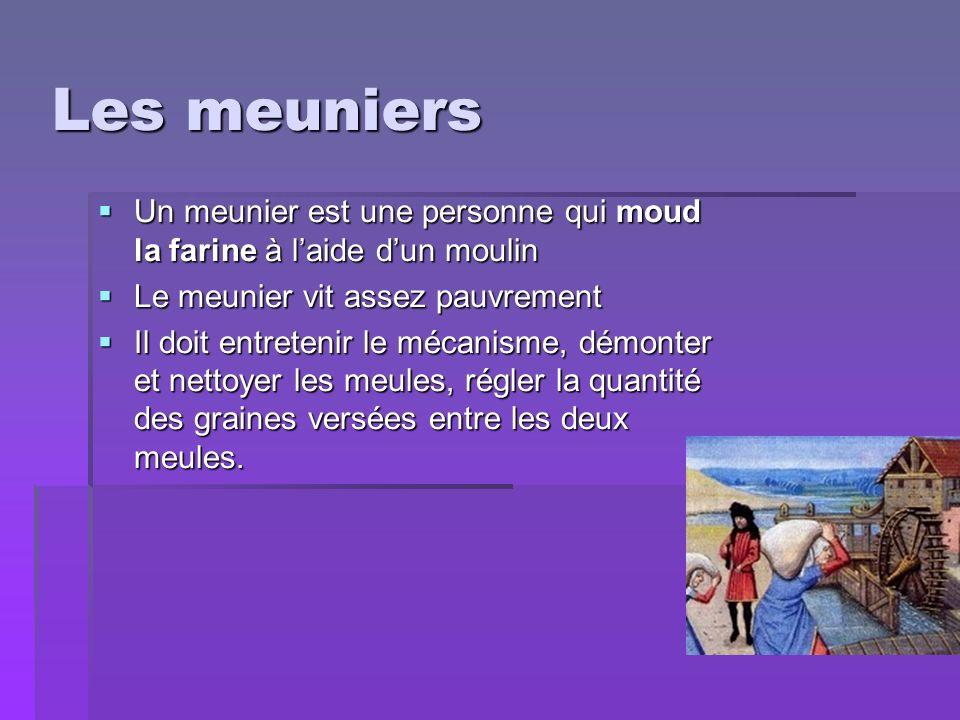 Les meuniers Un meunier est une personne qui moud la farine à laide dun moulin Un meunier est une personne qui moud la farine à laide dun moulin Le me