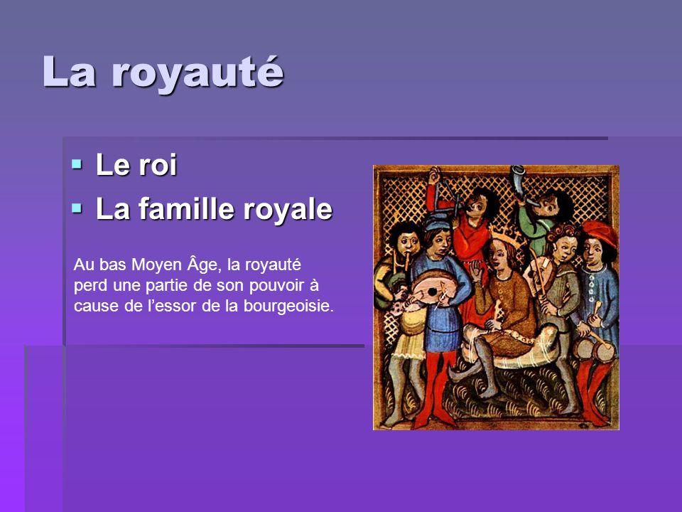 La royauté Le roi Le roi La famille royale La famille royale Au bas Moyen Âge, la royauté perd une partie de son pouvoir à cause de lessor de la bourg