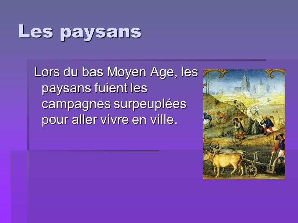 Les paysans Lors du bas Moyen Age, les paysans fuient les campagnes surpeuplées pour aller vivre en ville. Lors du bas Moyen Age, les paysans fuient l