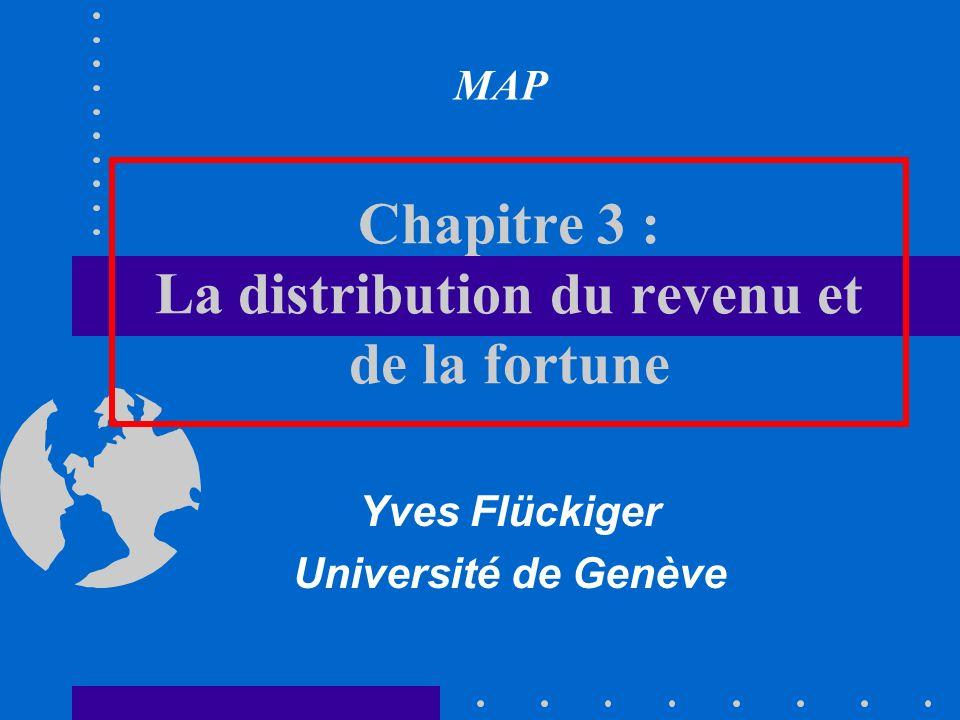 Chapitre 3 : La distribution du revenu et de la fortune Yves Flückiger Université de Genève MAP